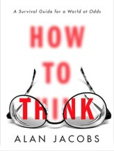 How To Think Alan Jacobs